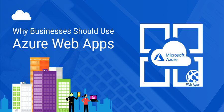 Why Businesses Should Use Azure Web Apps