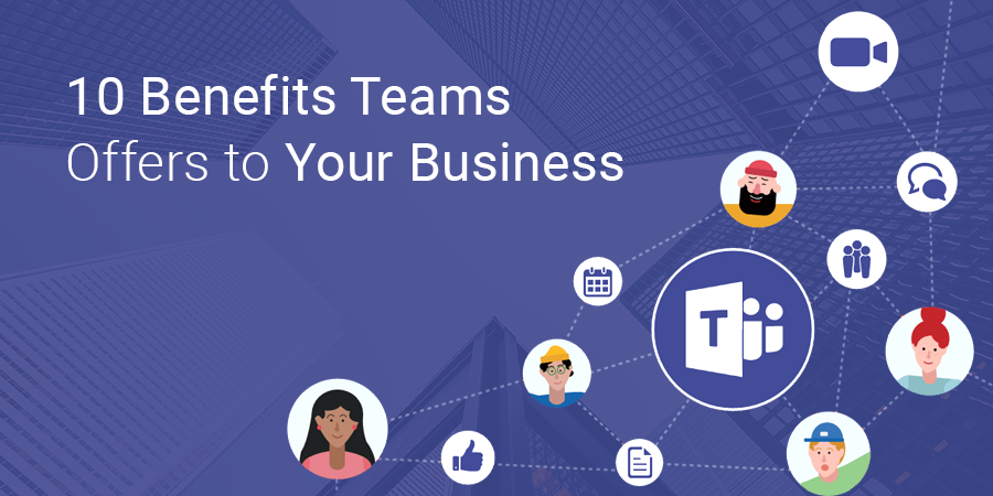 10 Benefits Teams Offers to Your Business