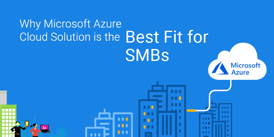 Why Microsoft Azure Cloud Solution is the Best Fit for SMBs
