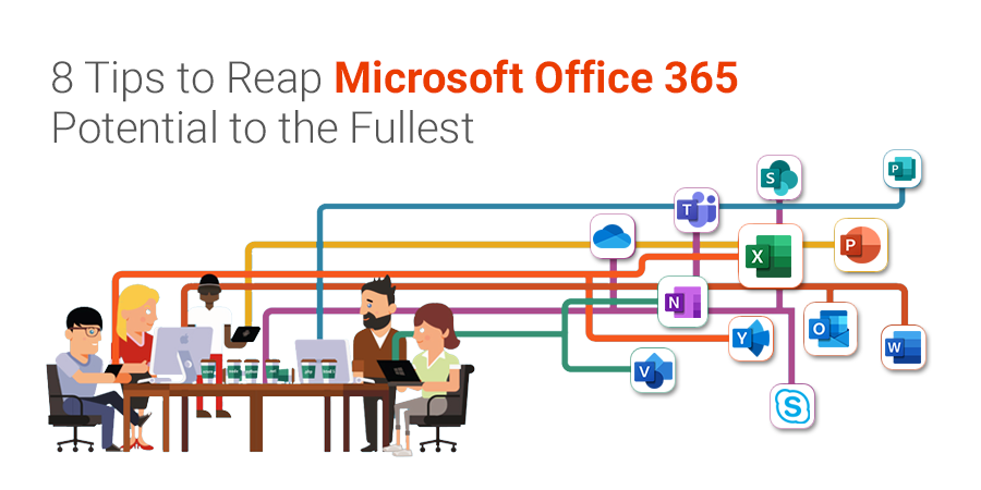 8 Tips to Reap Microsoft Office 365 Potential to the Fullest
