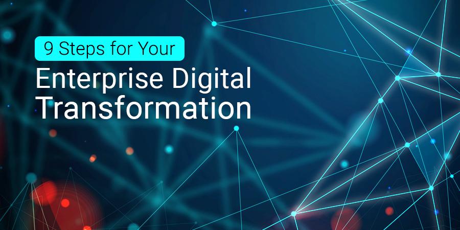 9 Steps for Your Enterprise Digital Transformation