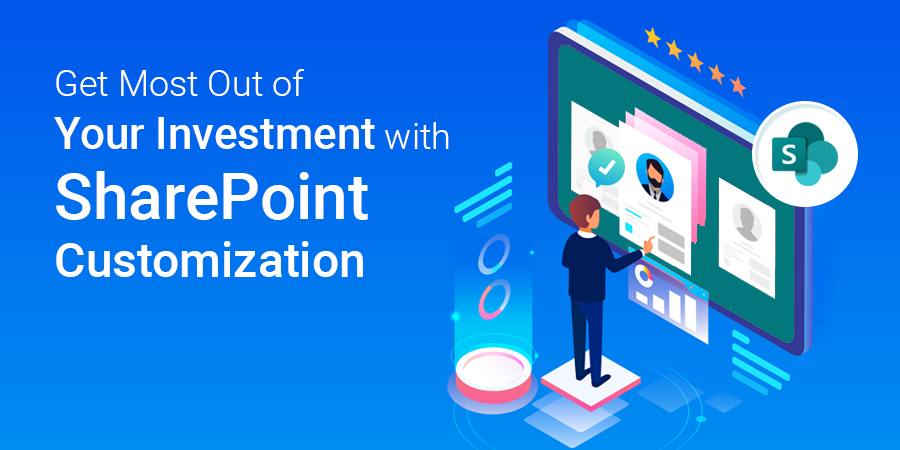 How Customization Can Help You Get Most Out Of Your SharePoint Investment?