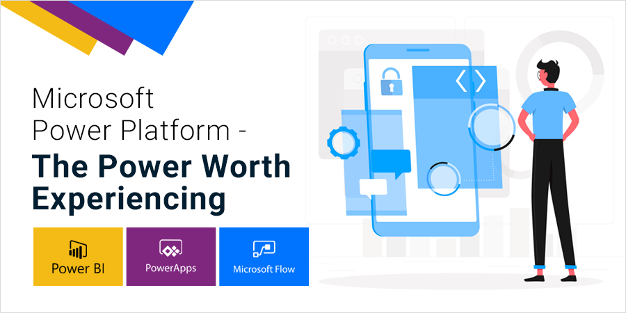 Microsoft Power Platform – The Power Worth Experiencing