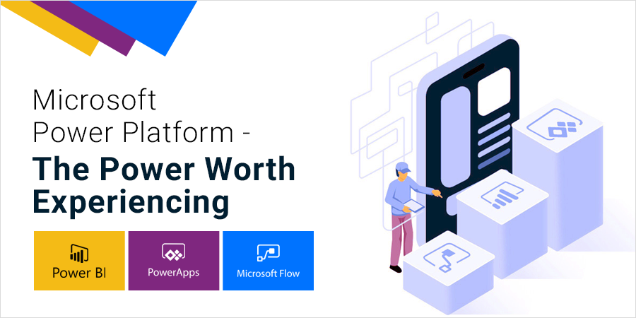 Microsoft Power Platform – The Power Worth Experiencing