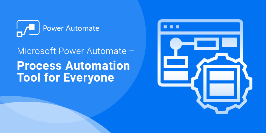 Microsoft Power Automate – Process Automation Tool for Everyone
