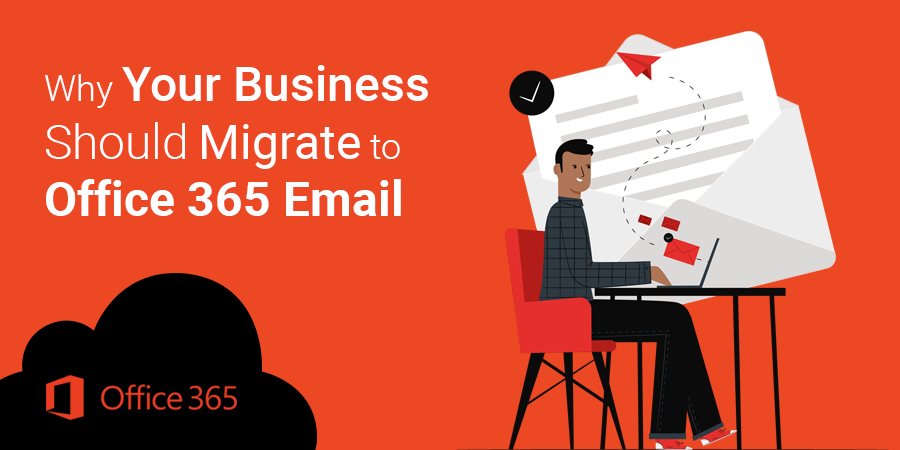 Why Your Business Should Migrate to Office 365 Email