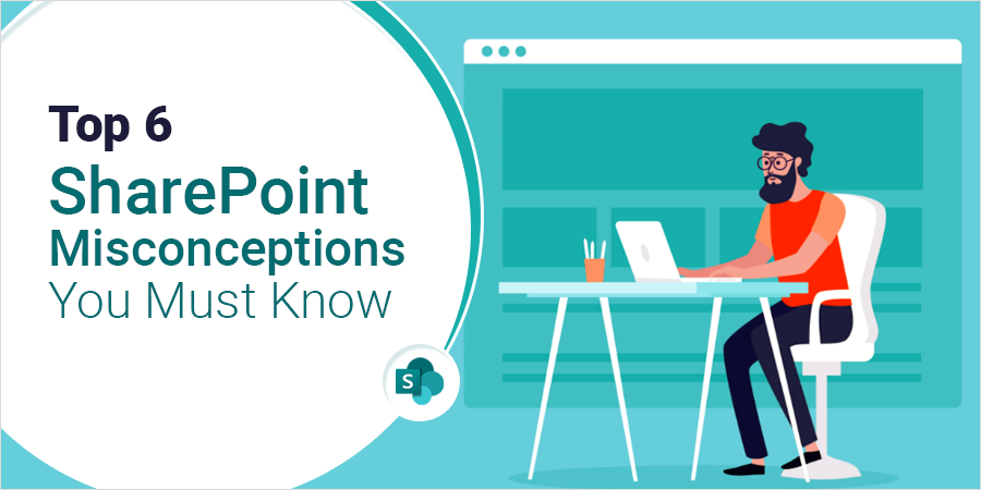 Top 6 SharePoint Misconceptions You Must Know