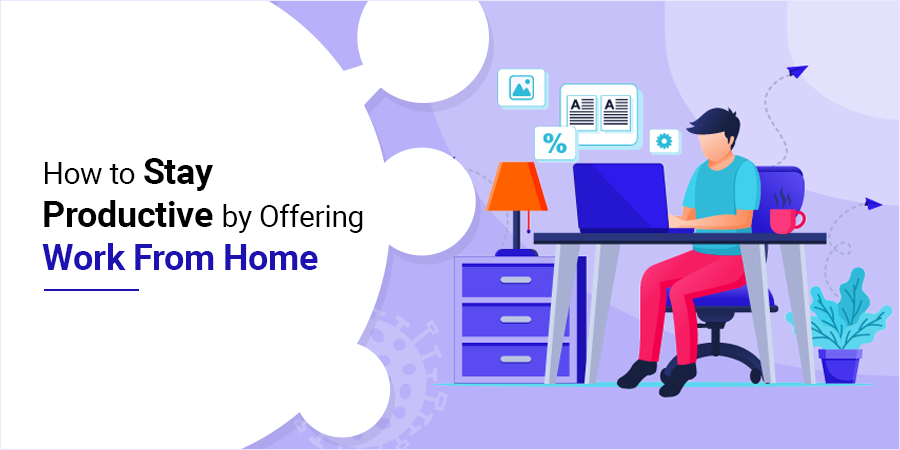 How to Stay Productive by Offering Work From Home-remote working