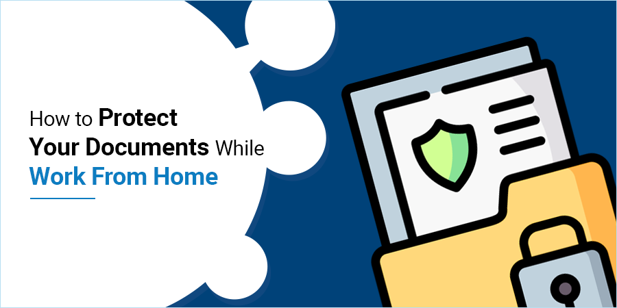 How to Protect Your Documents While Working from Home?