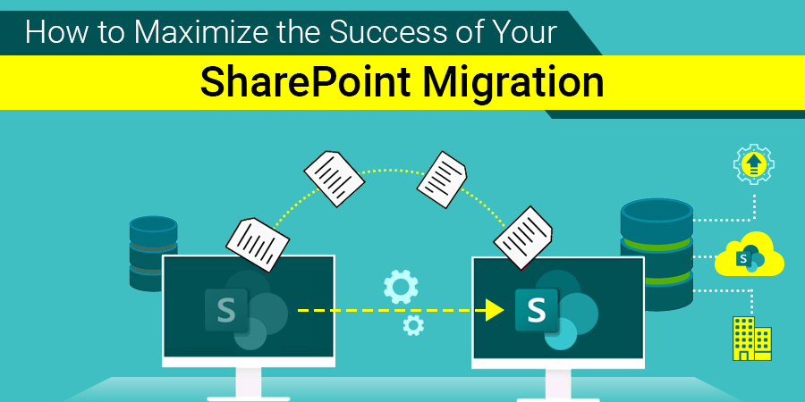 How to Maximize the Success of Your SharePoint Migration