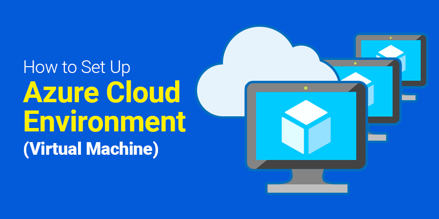 How to Set Up Azure Cloud Environment (Virtual Machine)