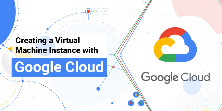 Creating a Virtual Machine Instance with Google Cloud