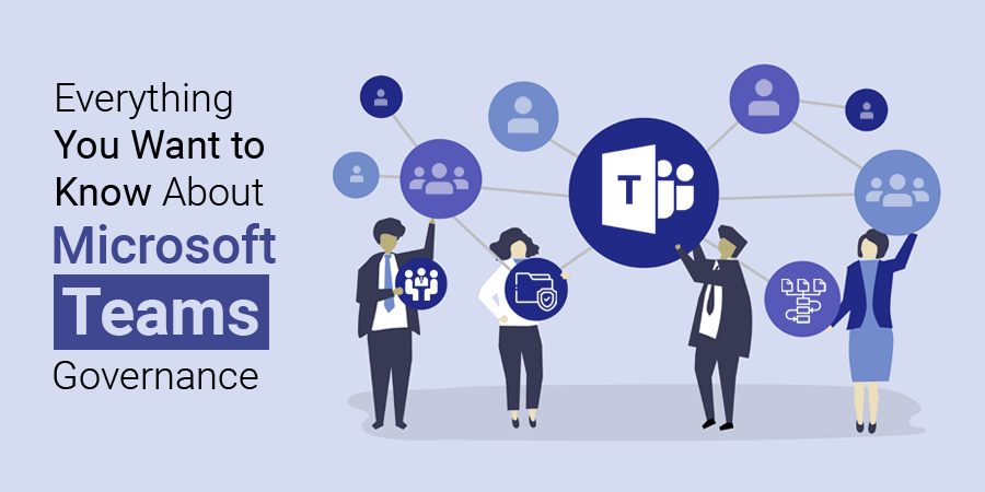 Everything You Want to Know About Microsoft Teams Governance