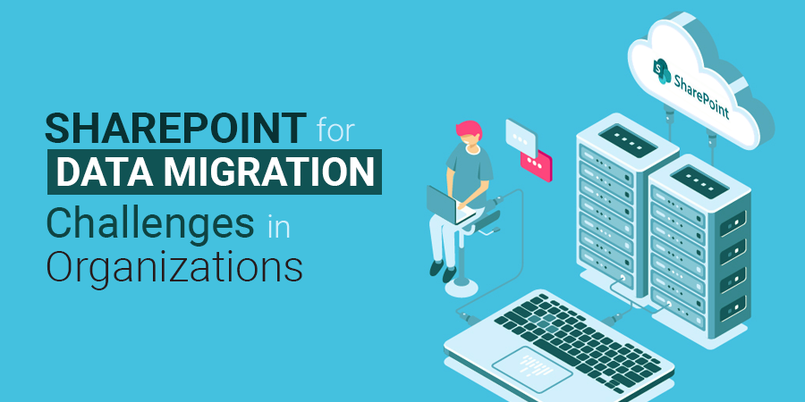 SharePoint for data migration challenges in organizations